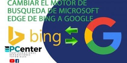 Cambiar el motor de búsqueda de Microsoft Edge De Bing a Google